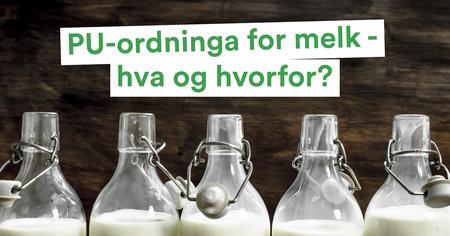 PU-ordninga for melk, hva og hvorfor?