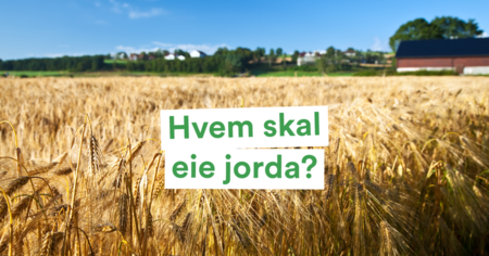 Landbrukspodden: Hvem skal eie jorda?